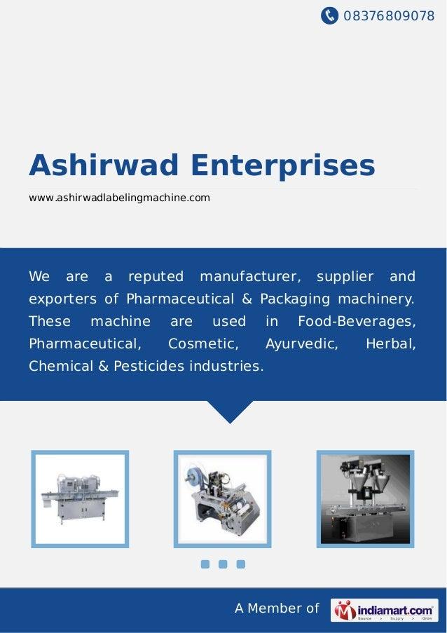 08376809078 A Member of Ashirwad Enterprises www.ashirwadlabelingmachine.com We are a reputed manufacturer, supplier and e...