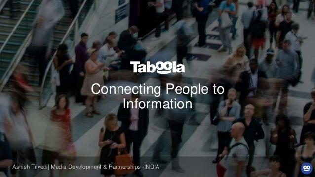 Connecting People to Information Ashish Trivedi| Media Development & Partnerships -INDIA