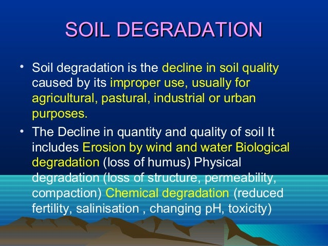 the causes of land degradation and its effects on the quality of land Desertification effects, causes, and examples list desertification is a process of land-degradation by which a region  in addition to their fine quality,.
