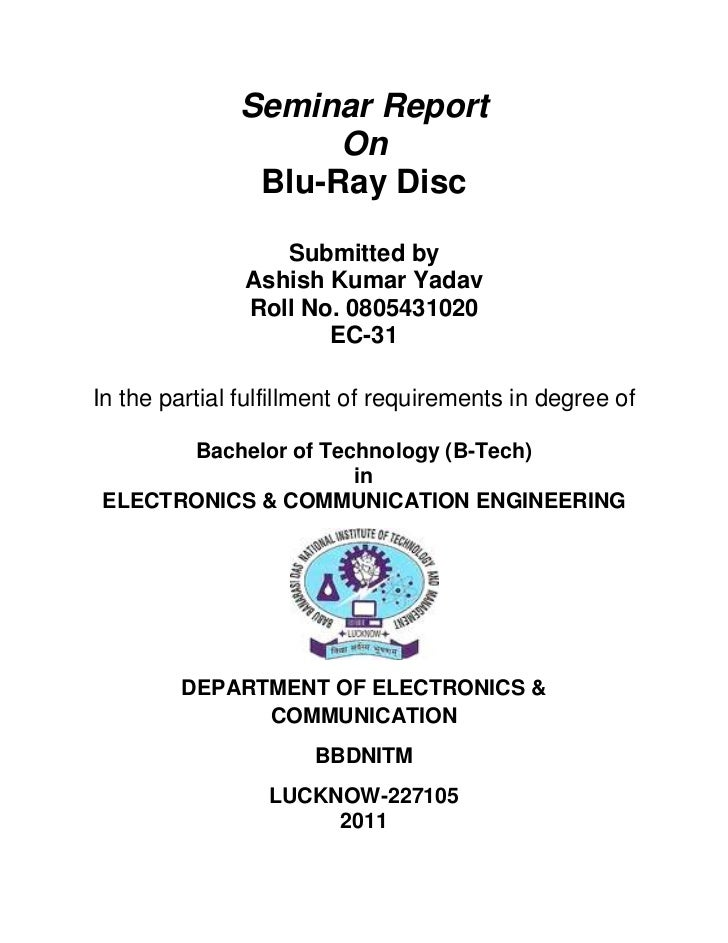 Seminar Report<br />On<br />Blu-Ray Disc<br />Submitted by<br />Ashish Kumar Yadav<br />Roll No. 0805431020<br />EC-31<br ...