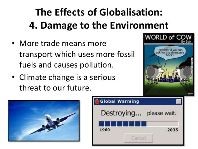 globalisation and environment While there is no global consensus on how best to fight environmental degradation, most people today recognize that humankind is on an unsustainable path from.
