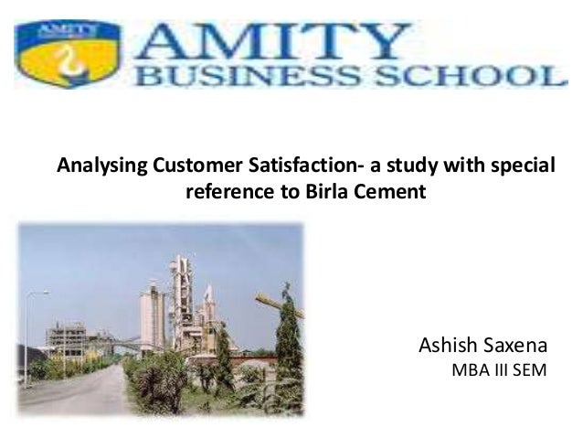 Analysing Customer Satisfaction- a study with special reference to Birla Cement Ashish Saxena MBA III SEM