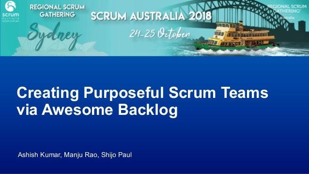 Ashish Kumar, Manju Rao, Shijo Paul Creating Purposeful Scrum Teams via Awesome Backlog