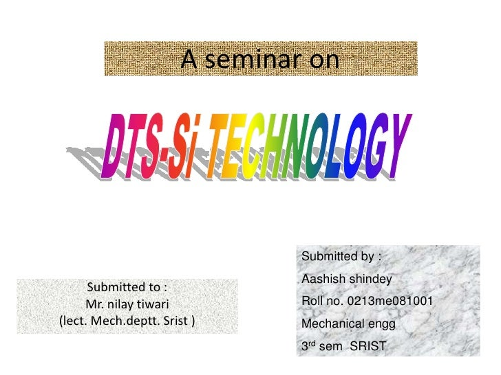 A seminar on<br />DTS-Si TECHNOLOGY<br />Submitted by :<br />Aashishshindey<br />Roll no. 0213me081001<br />Mechanical eng...