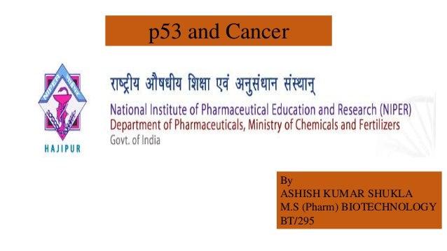 p53 and Cancer By ASHISH KUMAR SHUKLA M.S (Pharm) BIOTECHNOLOGY BT/295