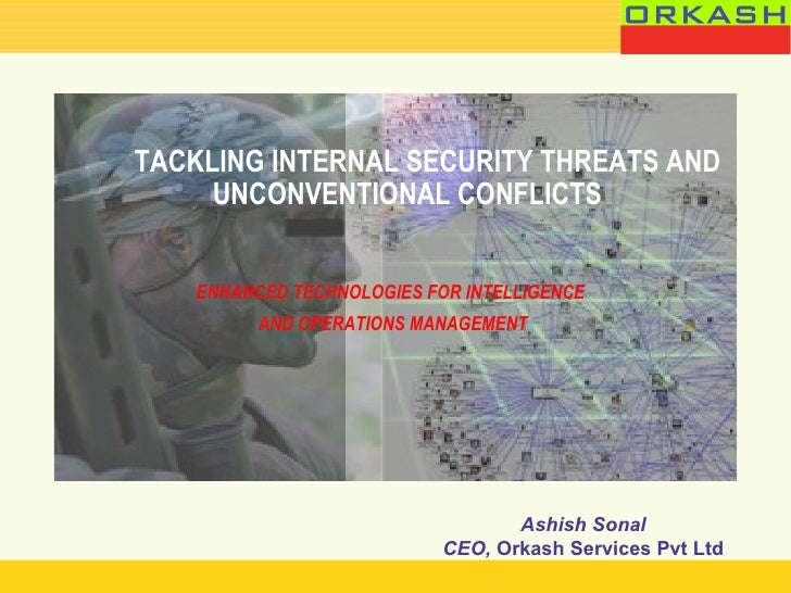 <ul><li>TACKLING INTERNAL SECURITY THREATS AND UNCONVENTIONAL CONFLICTS </li></ul><ul><li>ENHANCED TECHNOLOGIES FOR INTELL...
