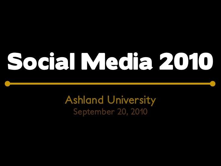 Social Media 2010     Ashland University      September 20, 2010