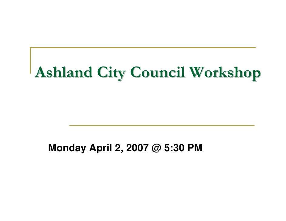 Ashland City Council Workshop Monday April 2, 2007 @ 5:30 PM