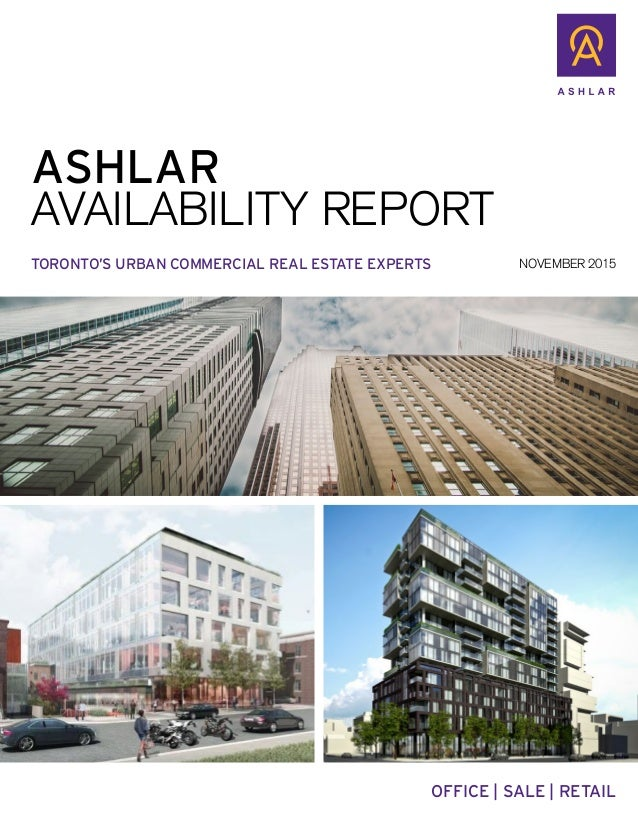 ASHLAR AVAILABILITY REPORT TORONTO'S URBAN COMMERCIAL REAL ESTATE EXPERTS OFFICE | SALE | RETAIL NOVEMBER 2015