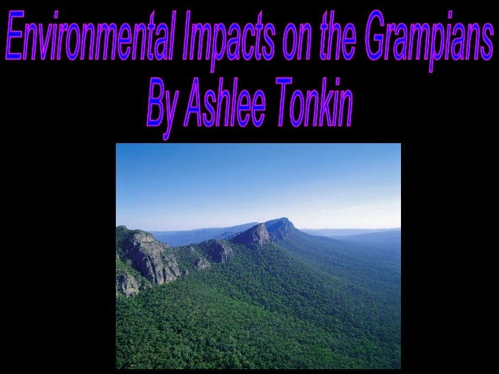 Environmental Impacts on the Grampians By Ashlee Tonkin
