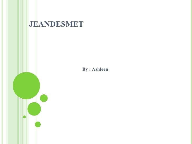 JEANDESMET  By : Ashleen