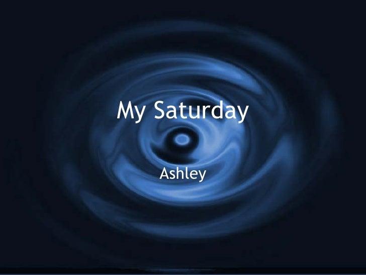 My Saturday Ashley