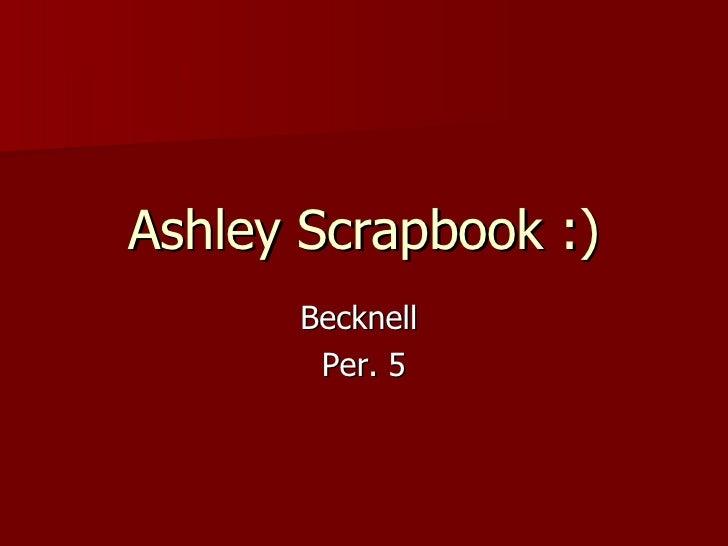 Ashley Scrapbook :) Becknell  Per. 5