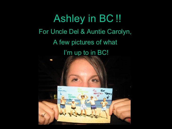 Ashley in BC !! For Uncle Del & Auntie Carolyn,  A few pictures of what  I'm up to in BC! [ STEP TWO: INTERVIEWING THE APP...