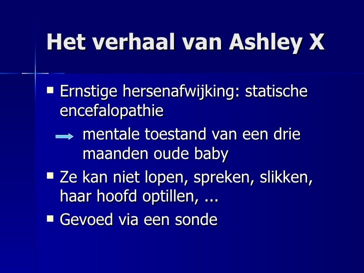 the ashley treatment The 'ashley treatment' (growth attenuation, removal of the womb and breasts buds of a severely disabled child) has raised much ethical controversy this article.