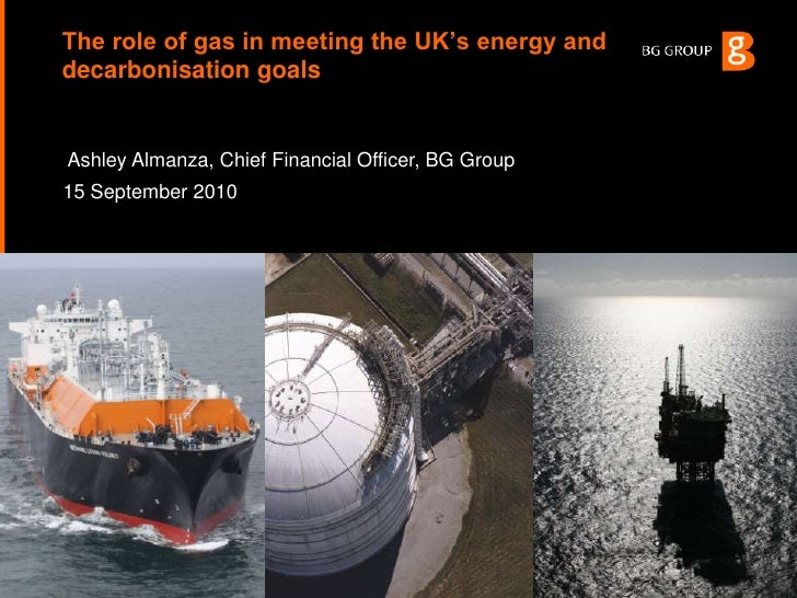 The role of gas in meeting the UK's energy and decarbonisation goals<br />Ashley Almanza, Chief Financial Officer, BG Grou...