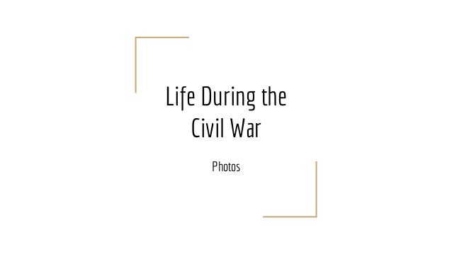 Life During the Civil War Photos