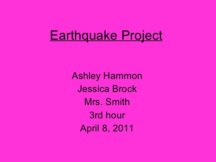 Earthquake Project   Ashley Hammon Jessica Brock Mrs. Smith 3rd hour April 8, 2011