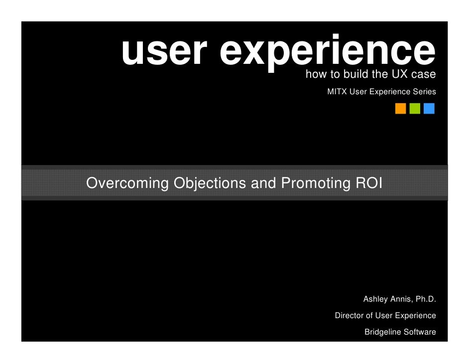 user experience         how to build the UX case                                MITX User Experience Series     Overcoming...