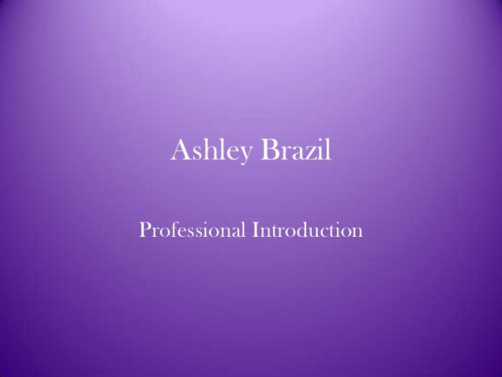 Ashley Brazil<br />Professional Introduction <br />