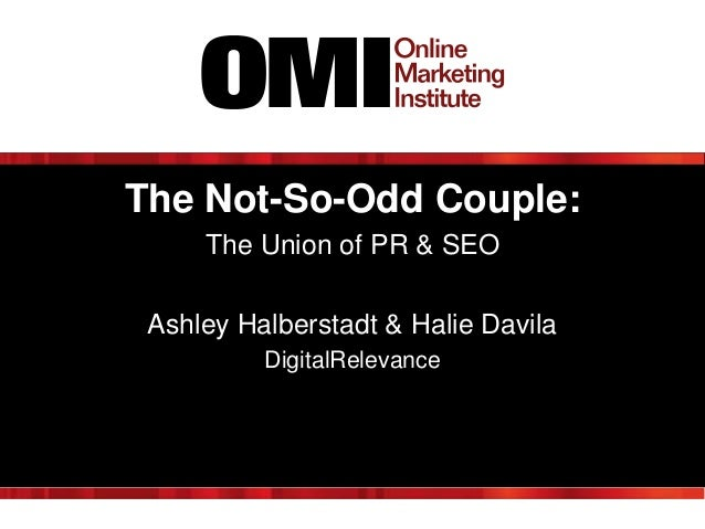 The Not-So-Odd Couple: The Union of PR & SEO Ashley Halberstadt & Halie Davila DigitalRelevance