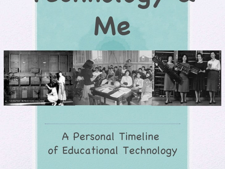 Technology & Me A Personal Timeline  of Educational Technology