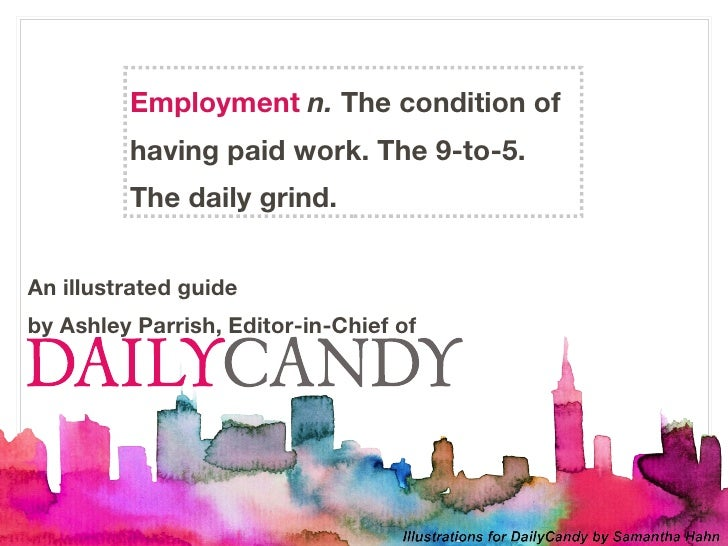 Employment n. The condition of         having paid work. The 9-to-5.         The daily grind.An illustrated guideby Ashley...