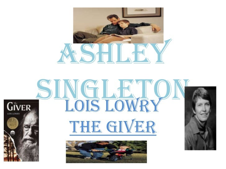Ashley Singleton<br />Lois Lowry   <br />The Giver<br />