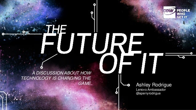 A DISCUSSION ABOUT HOW TECHNOLOGY IS CHANGING THE GAME  Ashley Rodrigue  Lenovo Ambassador  @aperryrodrigue