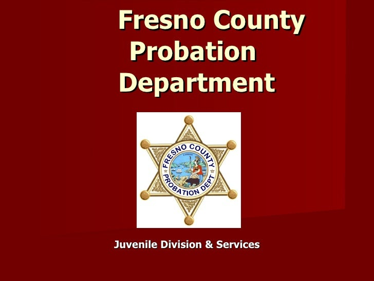 Fresno County  Probation  Department Juvenile Division & Services