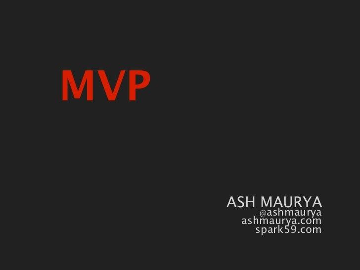 MVPHashtag:#leanstartup               ASH MAURYA                  @ashmaurya                ashmaurya.com                 ...