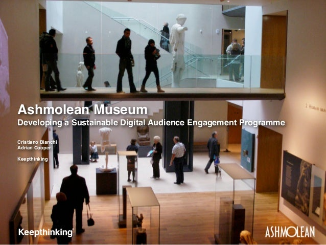 Ashmolean Museum Developing a Sustainable Digital Audience Engagement Programme Cristiano Bianchi Adrian Cooper Keepthinki...