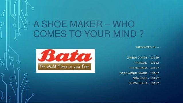 A SHOE MAKER – WHO COMES TO YOUR MIND ? PRESENTED BY –  JINESH C JAIN – 13129 PRANJAL – 13162 MOORCHANA - 13157 SAAD ABDUL...