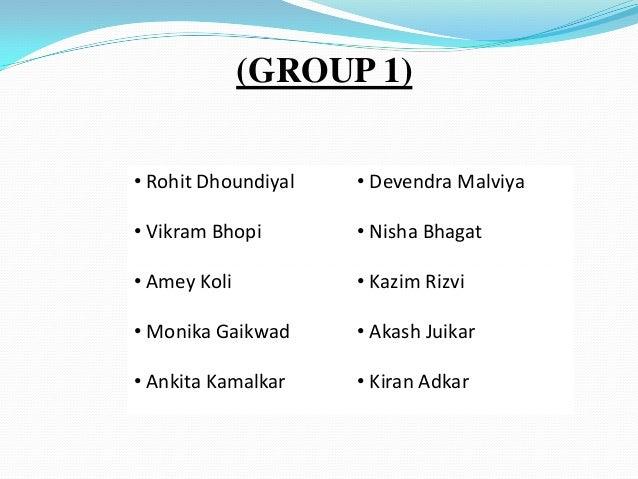 (GROUP 1) • Rohit Dhoundiyal  • Devendra Malviya  • Vikram Bhopi  • Nisha Bhagat  • Amey Koli  • Kazim Rizvi  • Monika Gai...