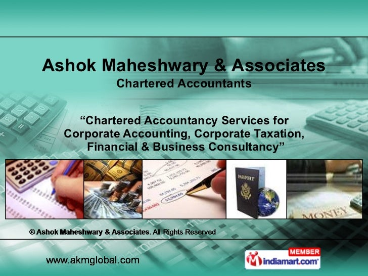""" Chartered Accountancy Services for  Corporate Accounting, Corporate Taxation,  Financial & Business Consultancy"" Ashok M..."