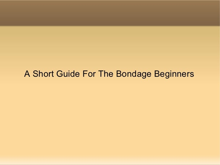 A Short Guide For The Bondage Beginners