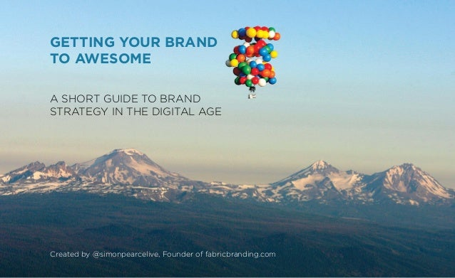 Getting your brandto awesomeA short guide to brandstrategy in the digital ageCreated by @simonpearcelive, Founder of fabri...