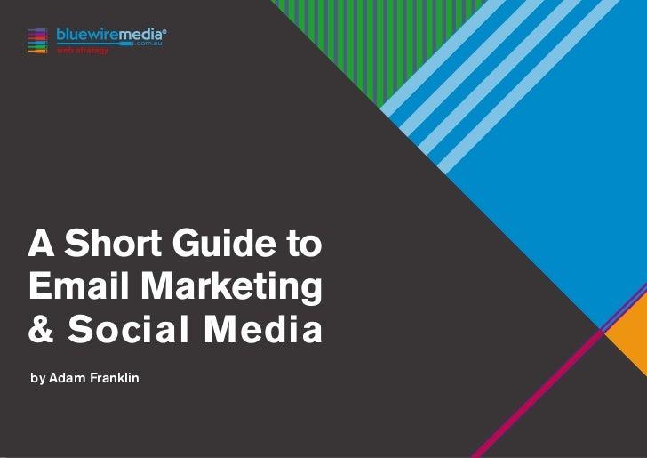 A Short Guide toEmail Marketing& Social Mediaby Adam Franklin