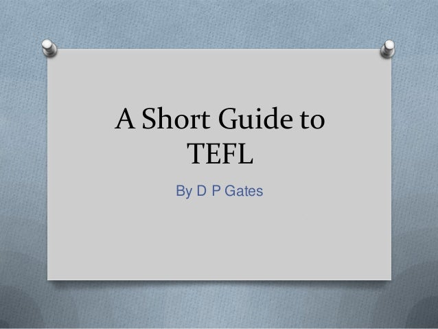 A Short Guide to     TEFL    By D P Gates