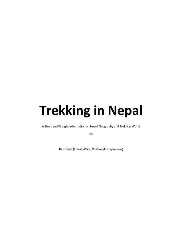 Trekking in Nepal A Short and Straight information on Nepal Geography and Trekking World By  Ram Shah (Travel Writer/Trekk...