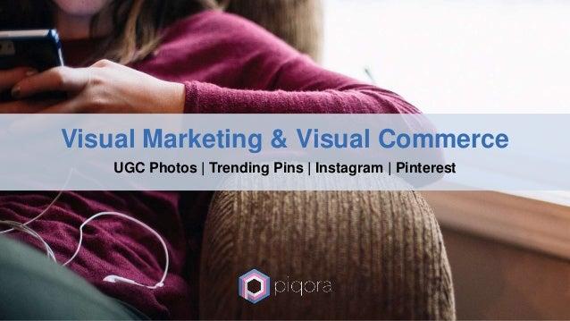 Visual Marketing & Visual Commerce UGC Photos | Trending Pins | Instagram | Pinterest