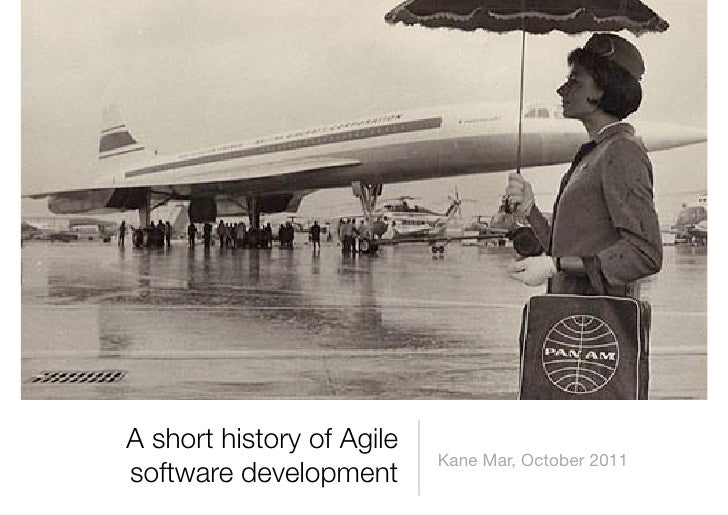 A short history of Agile                           Kane Mar, October 2011software development