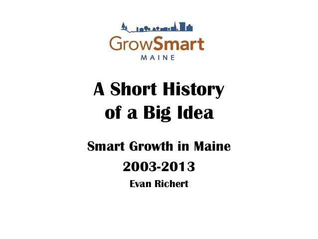 A Short History of a Big Idea Smart Growth in Maine 2003-2013 Evan Richert