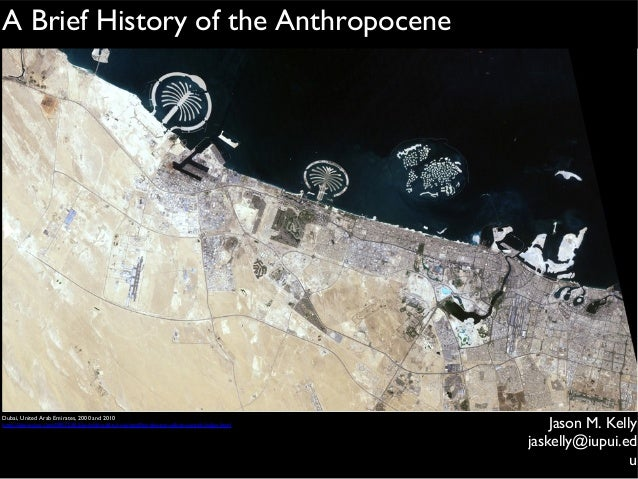 A Brief History of the Anthropocene  Dubai, United Arab Emirates, 2000 and 2010 http://www.cnn.com/SPECIALS/world/road-to-...