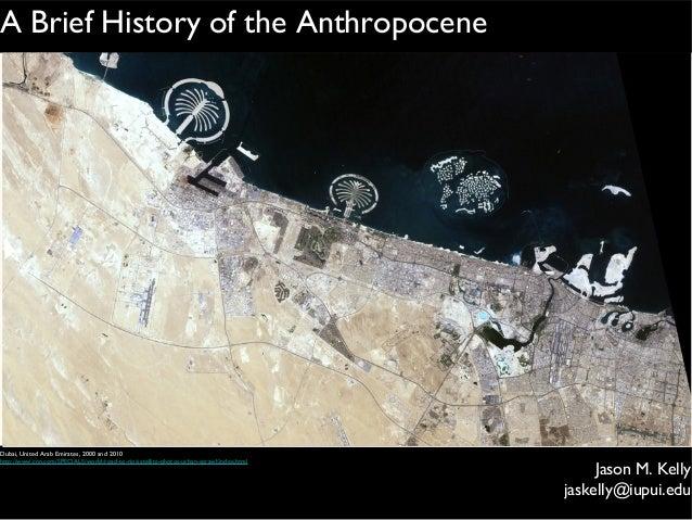 Jason M. Kellyjaskelly@iupui.eduA Brief History of the AnthropoceneDubai, United Arab Emirates, 2000 and 2010http://www.cn...