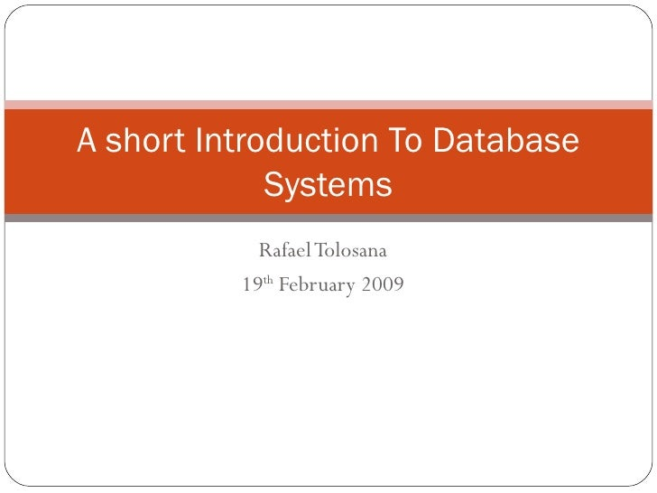 Rafael Tolosana 19 th  February 2009 A short Introduction To Database Systems