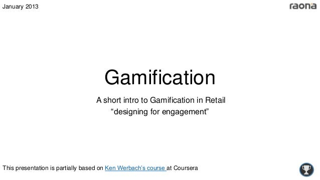 January 2013                                     Gamification                                  A short intro to Gamificati...