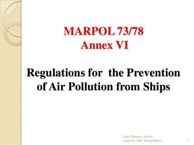 MARPOL 73/78 Annex VI Regulations for the Prevention of Air Pollution from Ships  Hanif Dewan, Senior Lecturer, IMA, Bangl...
