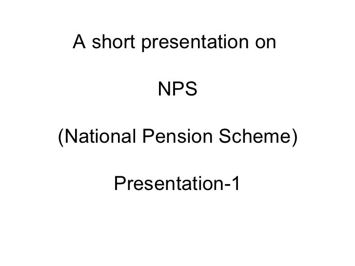 A short presentation on  NPS   (National Pension Scheme) Presentation-1