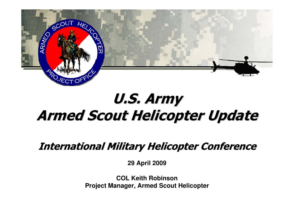 U.S. Army Armed Scout Helicopter Update International Military Helicopter Conference                       29 April 2009  ...